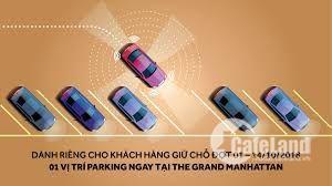 nhận giữ chỗ the grand manhattan quận 1, tăng 01 chỗ để xe oto ,liên hệ ngay pkd nhận ưu đãi: 0901868915