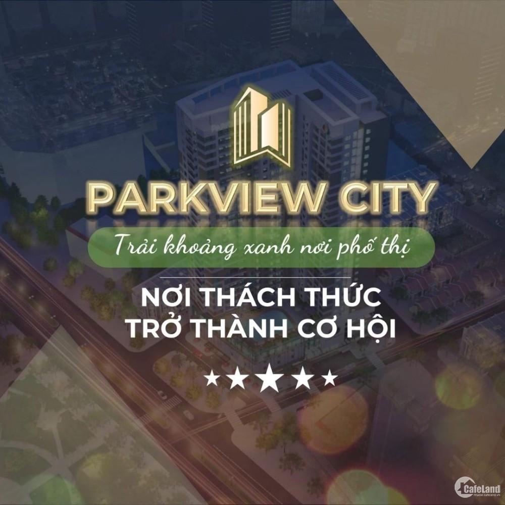 Chung Cư Park View City. Nhanh tay sở hữu 50 lô đầu với chính sach hấp dẫn