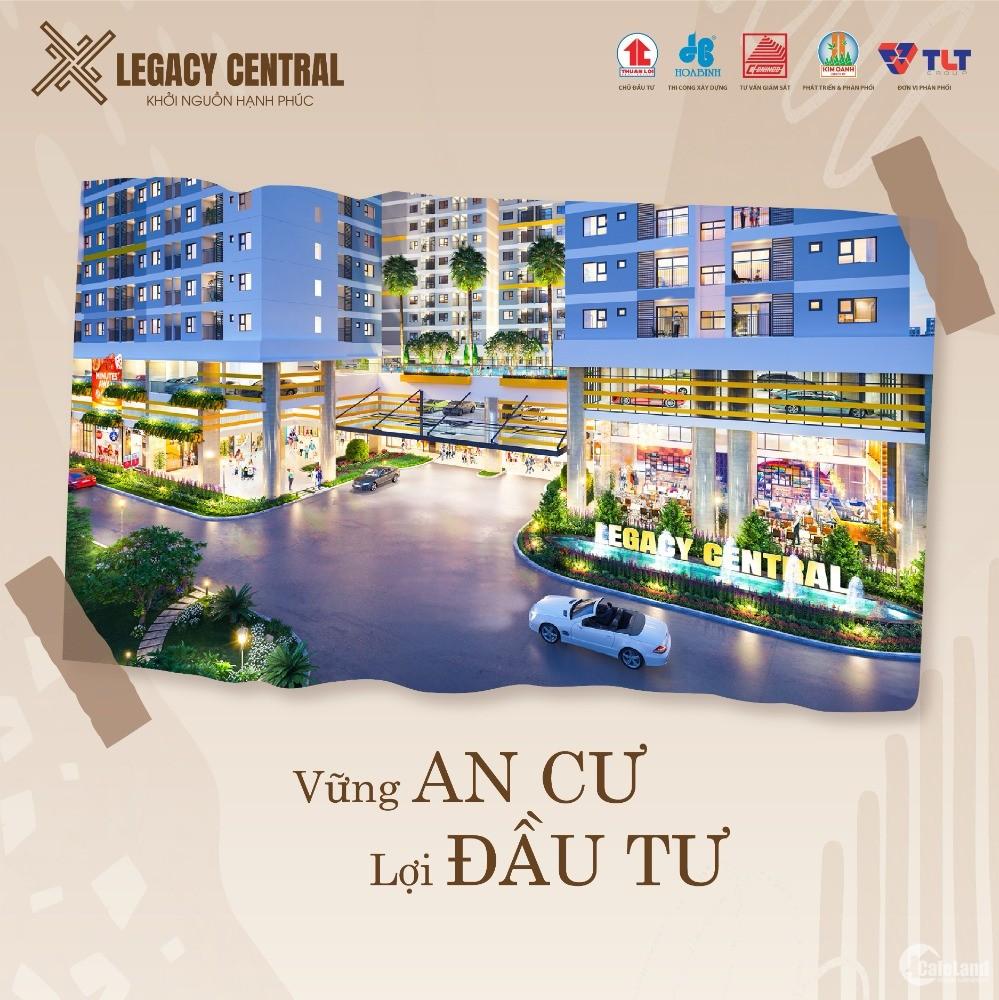 Booking ngay hôm nay Căn hộ Legacy Central - Giá chỉ 836 triệu/căn