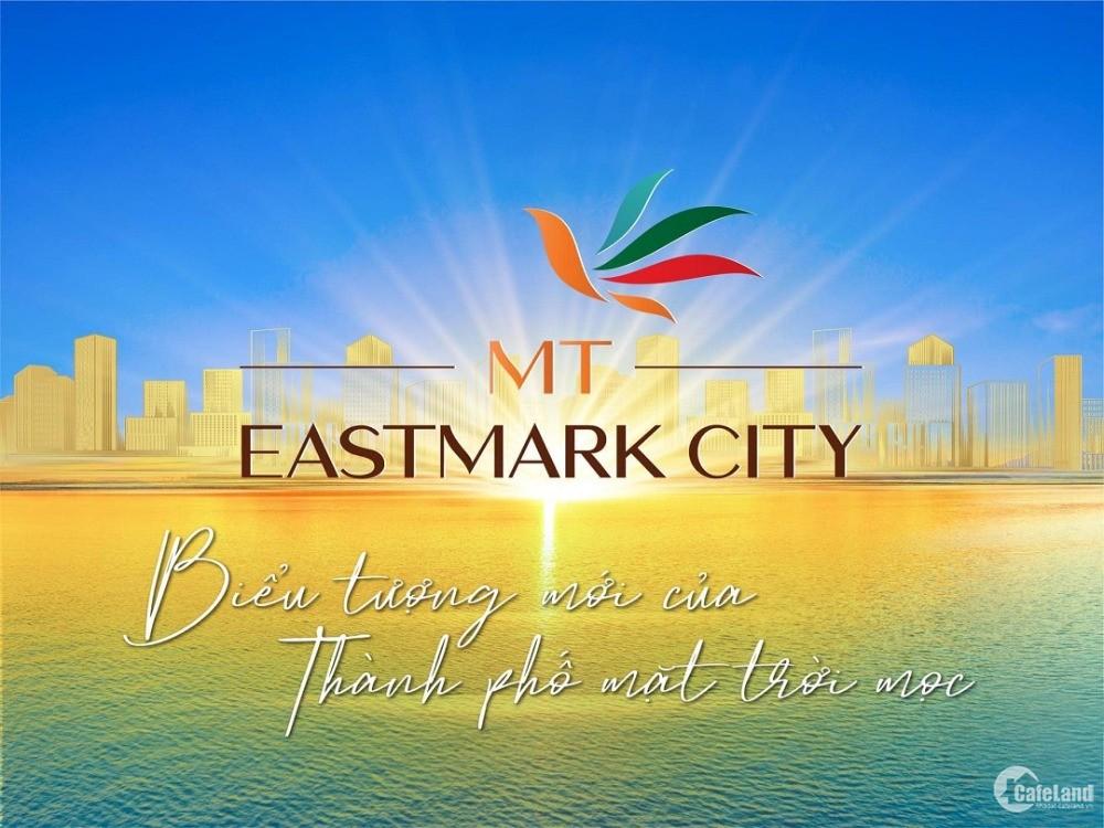 MT EASTMARK CITY - TÂM ĐIỂM ĐẦU TƯ MỚI GIỮA TRUNG T M TP THỦ ĐỨC